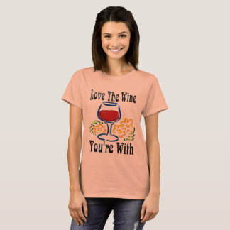 Love the Wine, You're With T-Shirt