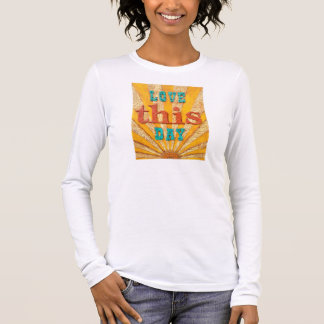 Love This Day Rays Long Sleeve T-Shirt