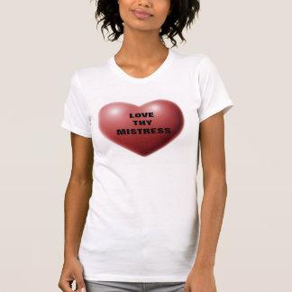 LOVE THY MISTRESS SHIRT