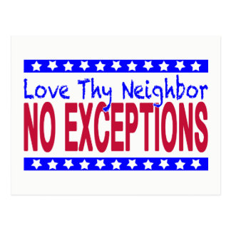 """""""Love Thy Neighbor  NO EXCEPTIONS"""" Postcard"""