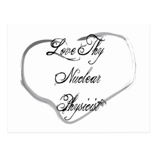 Love Thy Nuclear Physicist Postcard