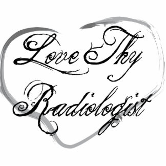 Love Thy Radiologist Cut Out
