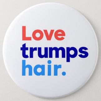 """LOVE TRUMPS HAIR"" 6-inch button"