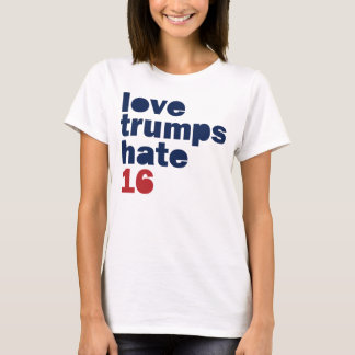 Love Trumps Hate - Hillary 2016 Shirt