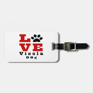 Love Vizsla Dog Designes Bag Tag