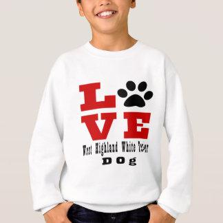 Love West Highland White Terrier Dog Designes Sweatshirt