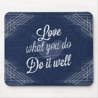 Love what you do, do it well mouse pad