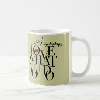 Love What You Do School Psychology Mug