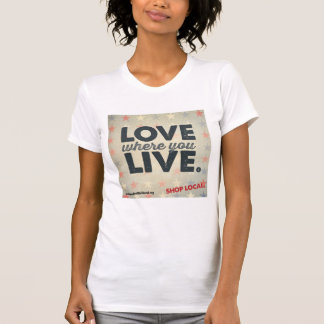 Love Where You Live T-Shirt