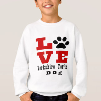 Love Yorkshire Terrier Dog Designes Sweatshirt