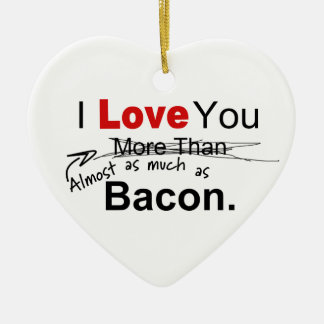 Love You Almost As Much As Bacon Couples Ceramic Heart Ornament