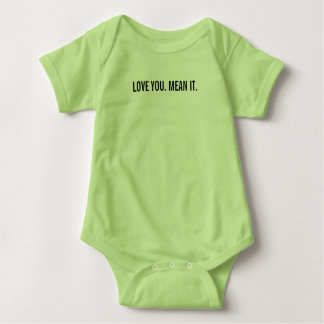LOVE YOU. MEAN IT. Baby's One-Piece Baby Bodysuit