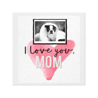 Love You Mom Custom Dog Wrapped Canvas