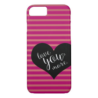 Love you More! iPhone 7 Case