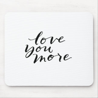 ***LOVE YOU MORE*** MOUSE PAD
