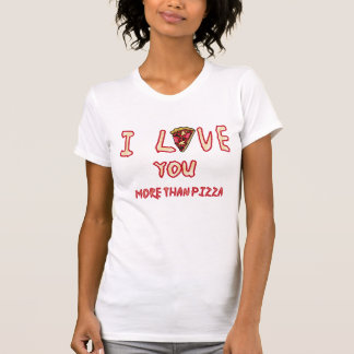 love you more than pizza t-shirt