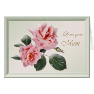 Love you, Mum card with pink roses