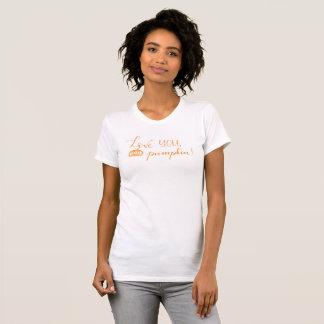 Love you, pumpkin! T-Shirt