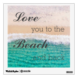 Love You To The Beach & Back Wall Decal