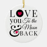 Love You to the Moon and Back Round Ceramic Ornament