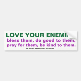 LOVE YOUR ENEMIES BUMPER STICKER
