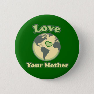 Love your Mother Earth Day 2 Inch Round Button