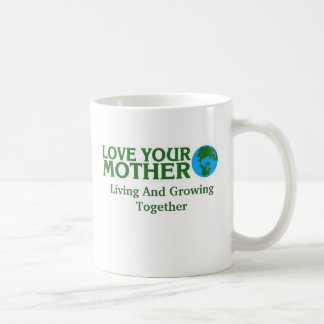 Love Your Mother Earth, Living And Growing Toge... Basic White Mug