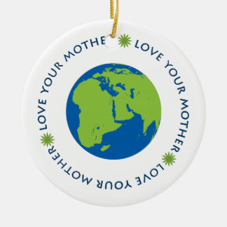 Love Your Mother (Earth) Round Ceramic Ornament