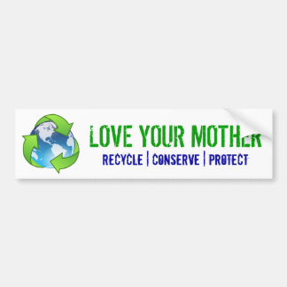 love your mother, recycle, conserve, protect bumper sticker