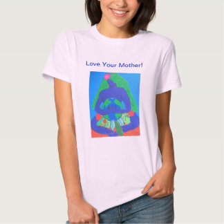 Love Your Mother! Tee Shirts