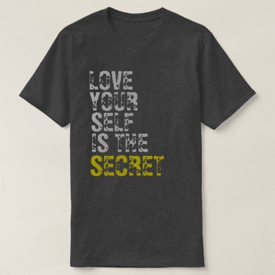 LOVE YOUR SELF IS THE SECRET T-Shirt