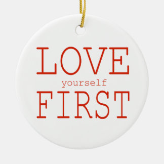 Love yourself first round ceramic ornament