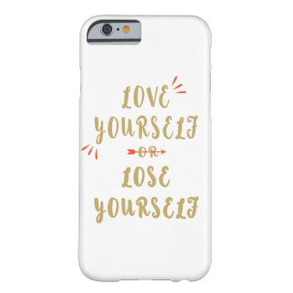 Love Yourself or Lose Yourself Barely There iPhone 6 Case