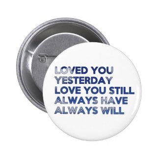 Loved You Yesterday Always Have Always Will 2 Inch Round Button