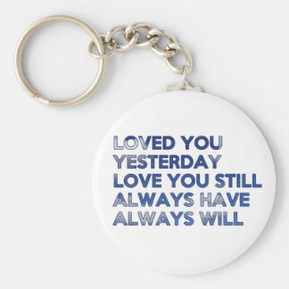 Loved You Yesterday Always Have Always Will Keychain