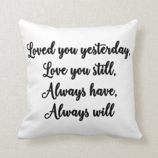 Loved you yesterday, love you still Pillow
