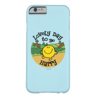 Lovely Day To Be Mr. Happy Barely There iPhone 6 Case