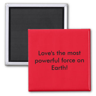 Love's the most powerful force on earth red magnet