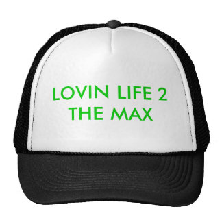 LOVIN LIFE 2 THE MAX TRUCKER HAT