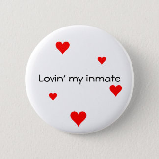 Lovin' my inmate Button