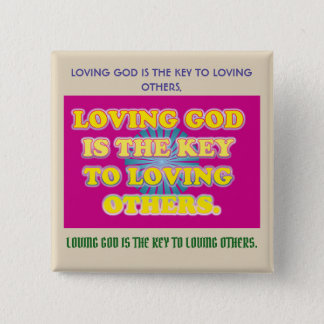 Loving God Is The Key To Loving Others. 2 Inch Square Button