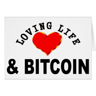 Loving Life And Bitcoin Card