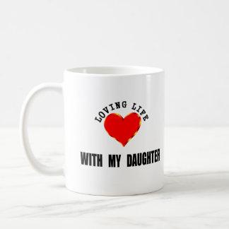 Loving Life With My Daughter Coffee Mug