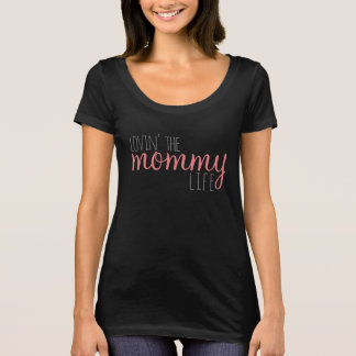 Loving the Mommy Life Tee