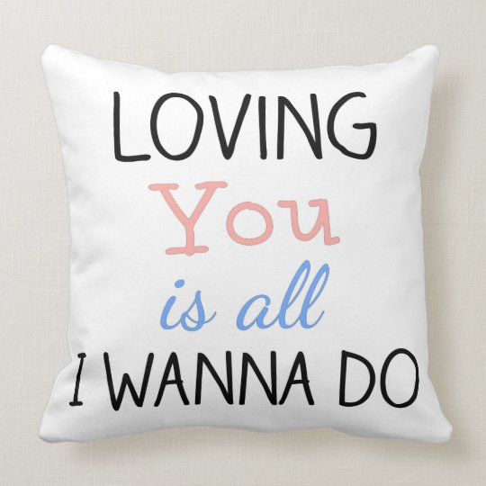 Loving You is All I Wanna Do Pillow