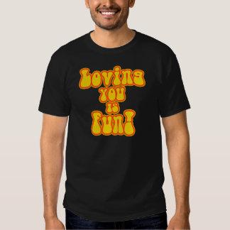 Loving You is FUN! T-shirts