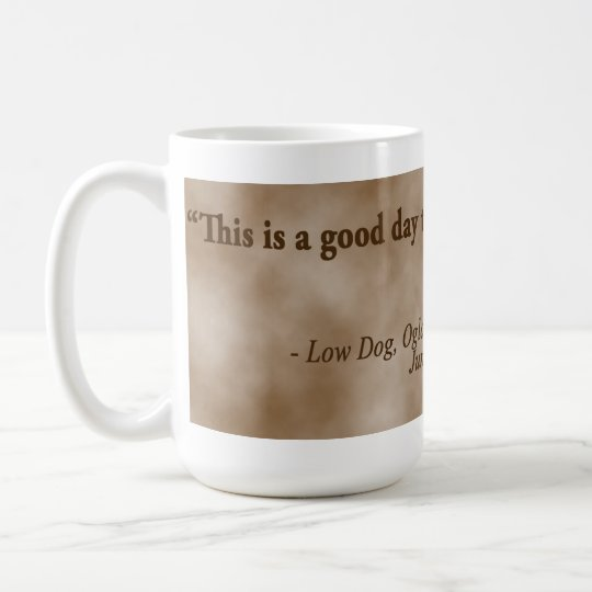 "Low Dog Oglala Warrior ""This is a good day to die"" Coffee Mug"