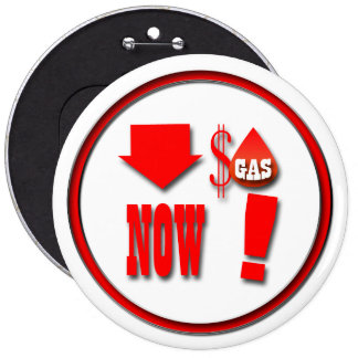Lower Gas Prices Now ! 6 Inch Round Button