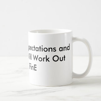 Lower Your Expectations and Everything Will Wor... Coffee Mug