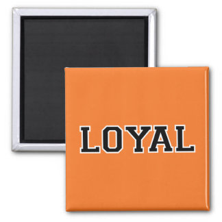 LOYAL in Team Colors Orange Black and White  Square Magnet